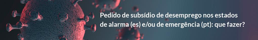 Pedido de subsídio de desemprego nos estados de alarma (es) e/ou de emergência (pt) que fazer?